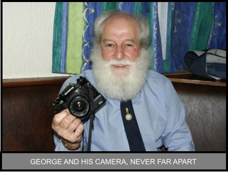 GEORGE AND HIS CAMERA, NEVER FAR APART
